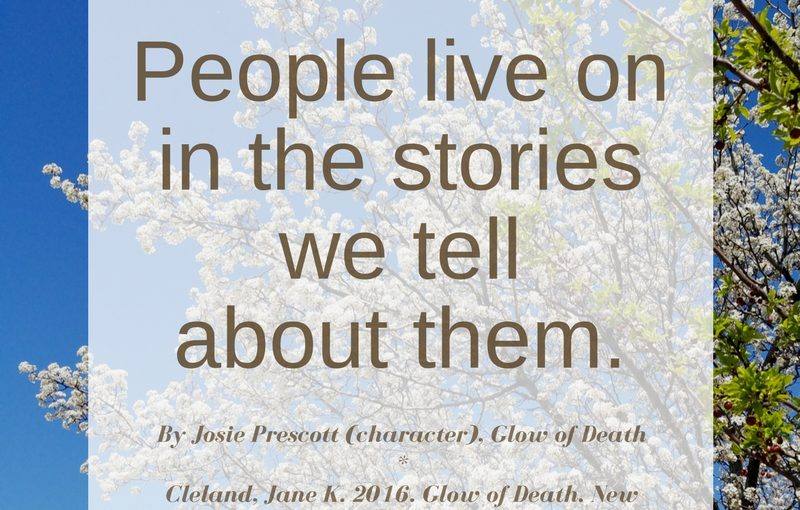 """""""People live on in the stories we tell about them."""""""